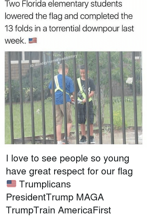 toc: Florida  elementary  students  Two  lowered the flag and completed the  13 folds in a torrential downpour last  week  istor  0  Ga  IG  @toc I love to see people so young have great respect for our flag 🇺🇸 Trumplicans PresidentTrump MAGA TrumpTrain AmericaFirst