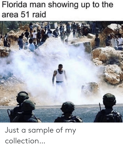 raid: Florida man showing up to the  area 51 raid Just a sample of my collection…