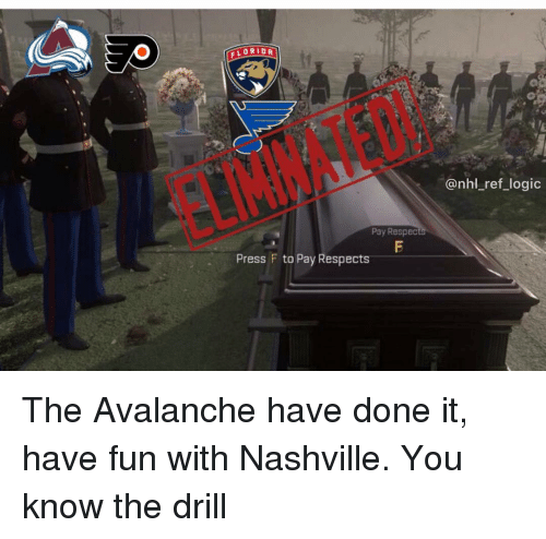 Logic, Memes, and National Hockey League (NHL): FLORIDA  @nhl_ref_logic  Pay RespeC  Press F to Pay Respects The Avalanche have done it, have fun with Nashville. You know the drill