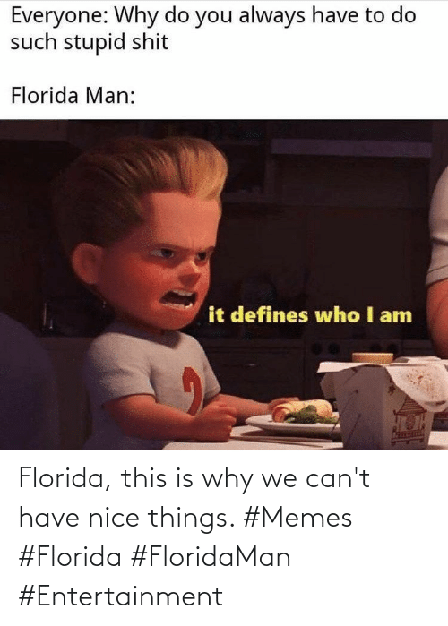 Cant: Florida, this is why we can't have nice things. #Memes #Florida #FloridaMan #Entertainment