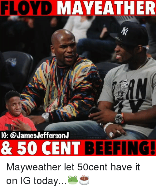 50 Cent, Mayweather, and Memes: FLOYD MAYEATHER  gi  IG: @JamesJeffersonJ  & 50 CENT BEEFING. Mayweather let 50cent have it on IG today...🐸☕️