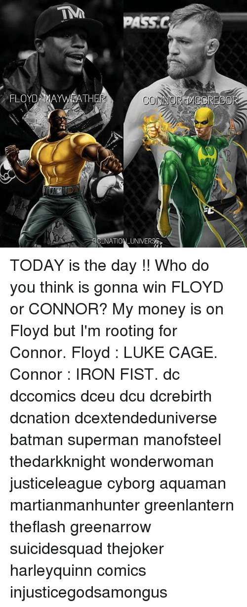 Fisting: FLOYD MAYWEATH  NATION UNIVERSE TODAY is the day !! Who do you think is gonna win FLOYD or CONNOR? My money is on Floyd but I'm rooting for Connor. Floyd : LUKE CAGE. Connor : IRON FIST. dc dccomics dceu dcu dcrebirth dcnation dcextendeduniverse batman superman manofsteel thedarkknight wonderwoman justiceleague cyborg aquaman martianmanhunter greenlantern theflash greenarrow suicidesquad thejoker harleyquinn comics injusticegodsamongus