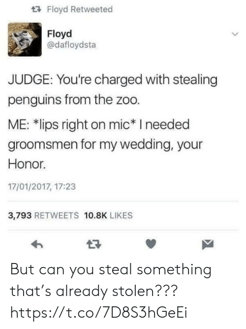 """Groomsmen: Floyd Retweeted  Floyd  @dafloydsta  JUDGE: You're charged with stealing  penguins from the zoo.  ME: 치ips right on mic"""" I needed  groomsmen for my wedding, your  Honor.  17/01/2017, 17:23  3,793 RETWEETS 10.8K LIKES But can you steal something that's already stolen??? https://t.co/7D8S3hGeEi"""