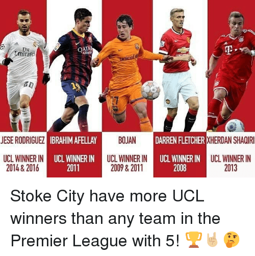 stoke: Fly  Emirate  nicef  JESE RODRIGUEZİIBRAHIMAFELLAY BOJAN  DARREN FLETCHER XHER  DAN SHAC  IR  UCL WINNER IN UCL WINN  2014 & 2016  NER IN  UCL WINNER IN  ERIN UCL  2011  UCL WINNER IN  2013  2009 & 2011  2008 Stoke City have more UCL winners than any team in the Premier League with 5! 🏆🤘🏼🤔
