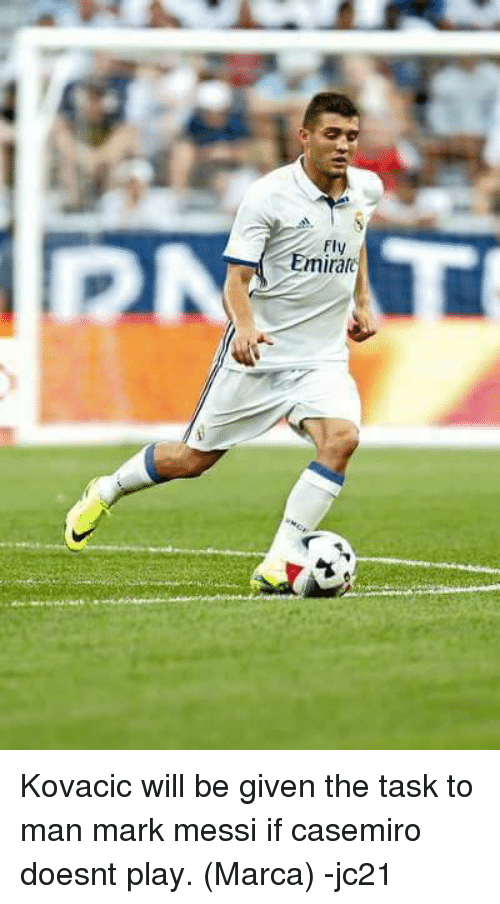 kovacic: Fly  iniral Kovacic will be given the task to man mark messi if casemiro doesnt play. (Marca) -jc21
