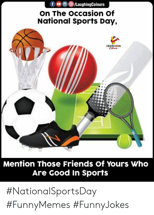 Of Yours: fo@®LaughingColours  on The occasion of  National Sports Day,  LAUGNING  Celews  Mention Those Friends of Yours Who  Are Good In Sports #NationalSportsDay #FunnyMemes #FunnyJokes