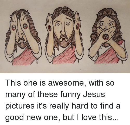 funny jesus: fo  BE This one is awesome, with so many of these funny Jesus pictures it's really hard to find a good new one, but I love this...