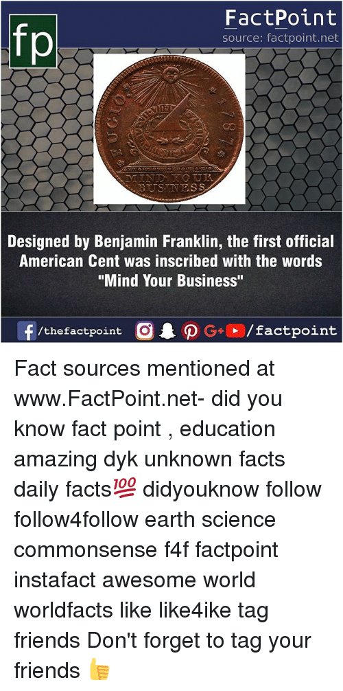"""Benjamin Franklin: fo  FactPoint  source: factpoint.net  as  BUSTNESS  Designed by Benjamin Franklin, the first official  American Cent was inscribed with the words  """"Mind Your Business"""" Fact sources mentioned at www.FactPoint.net- did you know fact point , education amazing dyk unknown facts daily facts💯 didyouknow follow follow4follow earth science commonsense f4f factpoint instafact awesome world worldfacts like like4ike tag friends Don't forget to tag your friends 👍"""