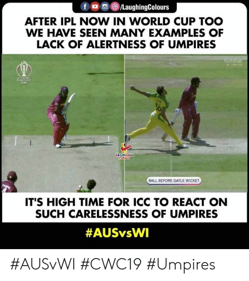 Examples Of: fo/LaughingColours  AFTER IPL NOW IN WORLD CUP TOO  WE HAVE SEEN MANY EXAMPLES OF  LACK OF ALERTNESS OF UMPIRES  hotstar  01LIVE  CCCRCKET  WORLDCUP  209  LAUGHINO  BALL BEFORE GAYLE WICKET  IT'S HIGH TIME FOR ICC TO REACT ON  SUCH CARELESSNESS OF UMPIRES  #AUSvWI #CWC19 #Umpires