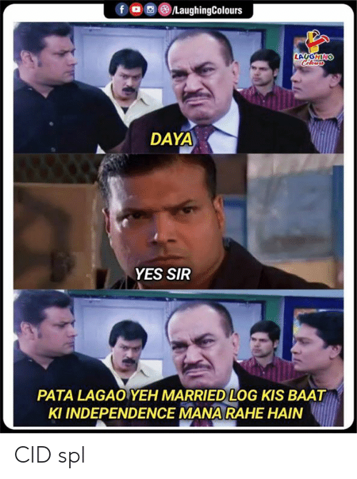 Indianpeoplefacebook, Daya, and Yes: fo LaughingColours  LAUGHING  Celeurs  DAYA  YES SIR  PATA LAGAO YEH MARRIED LOG KIS BAAT  KI INDEPENDENCE MANA RAHE HAIN CID spl
