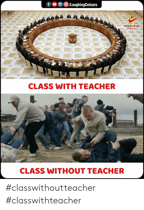 Teacher, Indianpeoplefacebook, and Class: fo LaughingColours  LAYGHING  Colewrs  CLASS WITH TEACHER  CLASS WITHOUT TEACHER #classwithoutteacher #classwithteacher