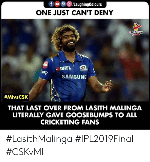Samsung: fO/LaughingColours  ONE JUST CAN'T DENY  LAUGHIN  DHFL  SAMSUNG  #MlvsCSK  THAT LAST OVER FROM LASITH MALINGA  LITERALLY GAVE GOOSEBUMPS TO ALL  CRICKETING FANS #LasithMalinga #IPL2019Final #CSKvMI