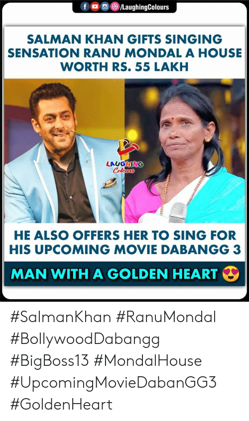 Singing, Heart, and House: fo LaughingColours  SALMAN KHAN GIFTS SINGING  SENSATION RANU MONDAL A HOUSE  WORTH RS. 55 LAKH  LAUGHING  Colows  HE ALSO OFFERS HER TO SING FOR  HIS UPCOMING MOVIE DABANGG 3  MAN WITH A GOLDEN HEART  33333 #SalmanKhan #RanuMondal #BollywoodDabangg #BigBoss13 #MondalHouse #UpcomingMovieDabanGG3 #GoldenHeart