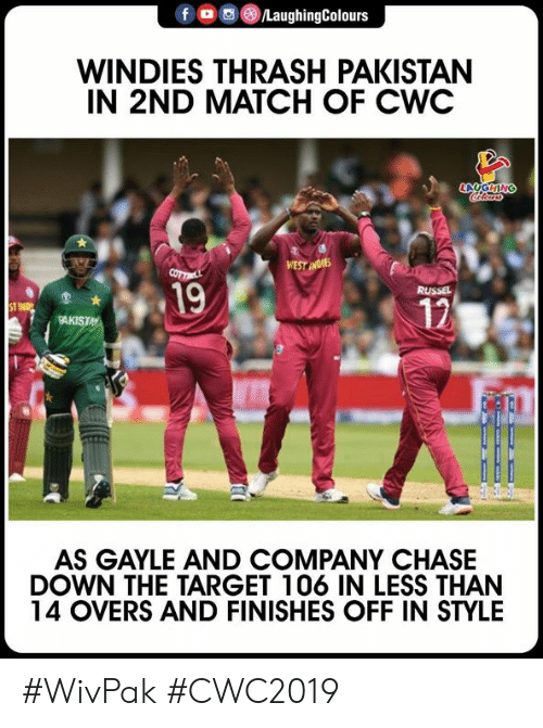 Target, Chase, and Match: fo/LaughingColours  WINDIES THRASH PAKISTAN  IN 2ND MATCH OF CWC  19  12  KISTA  AS GAYLE AND COMPANY CHASE  DOWN THE TARGET 106 IN LESS THAN  14 OVERS AND FINISHES OFF IN STYLE #WivPak #CWC2019