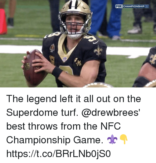 Memes, NFC Championship Game, and Best: FO  X CHAMPIONSHIP The legend left it all out on the Superdome turf.   @drewbrees' best throws from the NFC Championship Game. ⚜👇 https://t.co/BRrLNb0jS0