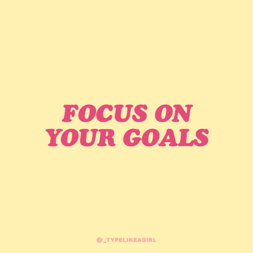 Goals, Focus, and Your: FOCUS ON  YOUR GOALS  @_TYPELIKEAGIRL