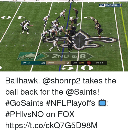 Philadelphia Eagles, Memes, and New Orleans Saints: FOI DIVISIONAL  l) DIVISIONAL  ei  2ND &8  EAGLES  14 SAINTS  0 2nd 13:46 05 2nd & 8 Ballhawk.  @shonrp2 takes the ball back for the @Saints! #GoSaints #NFLPlayoffs  📺: #PHIvsNO on FOX https://t.co/ckQ7G5D98M