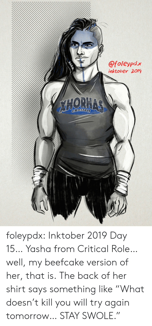 """Swole, Tumblr, and Blog: @foleypdx  inktober 2019  XHORHAS  GROSSFIT foleypdx:  Inktober 2019 Day 15… Yasha from Critical Role… well, my beefcake version of her, that is.The back of her shirt says something like""""What doesn't kill you will try again tomorrow… STAY SWOLE."""""""