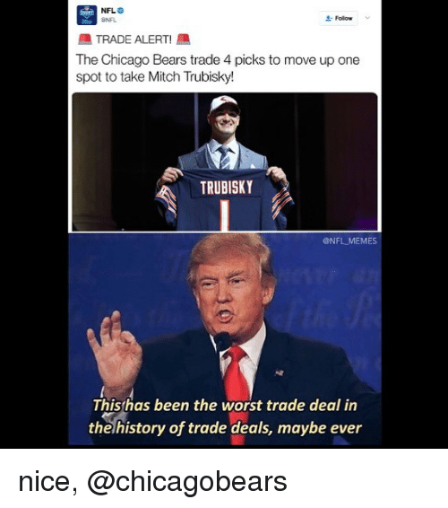 Chicago Bears: Follow  ATRADE ALERT!  The Chicago Bears trade 4 picks to move up one  spot to take Mitch Trubisky!  TRUBISKY  @NFL MEMES  This has been the worst trade deal in  the history of trade deals, maybe ever nice, @chicagobears