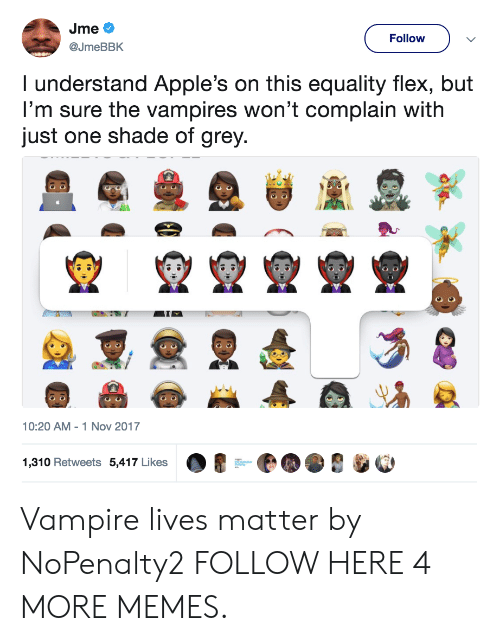Lives Matter: Follow  @JmeBBK  I understand Apple's on this equality flex, but  I'm sure the vampires won't complain with  just one shade of grey  10:20 AM 1 Nov 2017  1,310 Retweets 5,417 Likes Vampire lives matter by NoPenalty2 FOLLOW HERE 4 MORE MEMES.