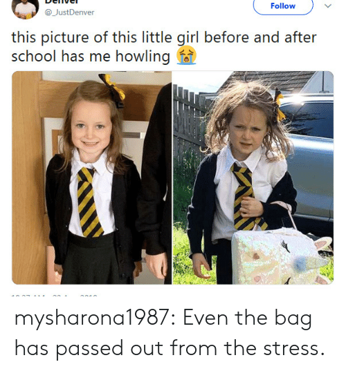 howling: Follow  @JustDenver  this picture of this little girl before and after  school has me howling f mysharona1987:  Even the bag has passed out from the stress.