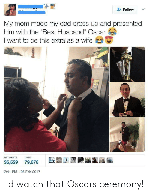 """Oscars: Follow  My mom made my dad dress up and presented  him with the """"Best Husband"""" Oscar  I want to be this extra as a wife  RETWEETS  LIKES  巨翦-1到剛  35,529 79,676  7:41 PM 26 Feb 2017 Id watch that Oscars ceremony!"""