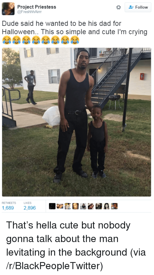 levitating: + Follow  Project Priestess  @FreshhhAirr  Dude said he wanted to be his dad for  Halloween.. This so simple and cute I'm crying  RETWEETS L  1,689 2,896  LIKES <p>That&rsquo;s hella cute but nobody gonna talk about the man levitating in the background (via /r/BlackPeopleTwitter)</p>
