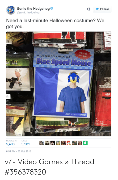 Halloween, Video Games, and Sonic the Hedgehog: Follow  Sonic the Hedgehog  @sonic_hedgehog  Need a last-minute Halloween costume? We  got you.  go A  MISE  MSE  ADVER  Acgessone  ADVERT  $29.99  INCLUDES  Blue Shirt  RATÓN AZUL DE LA VELOCIDAD  Blue Speed Mouse  D BELT  RENAISSAN  CAP  CAPADELRENAC  Adult  dobessEs  OR BELT  ONE SIZE FITS MOST  1 Pc/pza  eD C  VELVETEN  MAISSANCE  an  OUEEN  LIKES  RETWEETS  9,981  5,408  6:54 PM-30 Oct 2016 v/ - Video Games » Thread #356378320