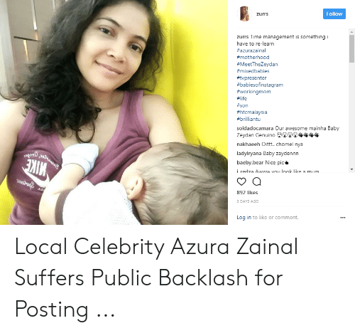Life, Bear, and Time: Follow  zurrs  zurrs Time management is something i  have to re-learn  #azurazainal  #motherhood  #MeetTheZeydan  #mixedbabies  #tvpresenter  #babiesofinstagram  #workingmom  #life  #son  #htcmalaysia  #brilliantu  soldadocamara Our awesome mainha Baby  Zeydan Genuino 6  nakhaeeh Oitt..chomel nya  ladyiryana Baby zaydennn  baeby.bear Nice pic  i redza Awww vou look like a mum  892 likes  3 DAYS AGO  Log in to like or comment Local Celebrity Azura Zainal Suffers Public Backlash for Posting ...