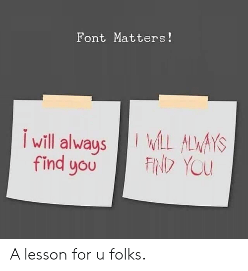 Will, You, and For: Font Matters!  L ALWAYS  FIN YOU  will always  find you A lesson for u folks.