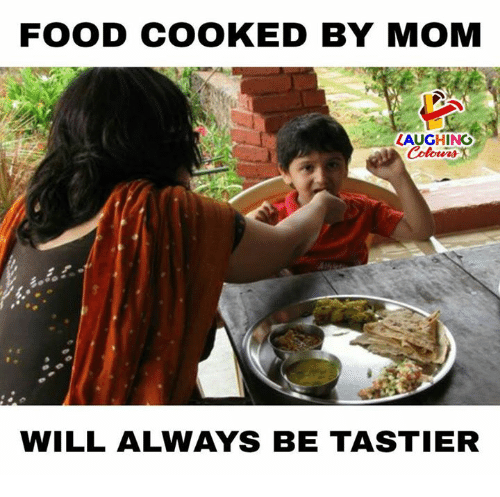 Food, Indianpeoplefacebook, and Mom: FOOD COOKED BY MOM  LAUGHING  Coloers  WILL ALWAYS BE TASTIER