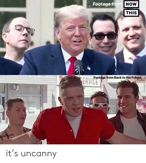 uncanny: Footage from NOW  THIS  Footage from Back to the Future  ERVICE it's uncanny
