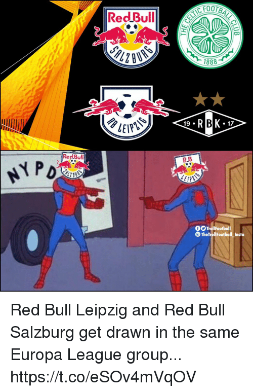 Footb Reddbullout 1888 19 17 Redbull Rb Nyp Trollfootball Thetrollfootball Insta Red Bull Leipzig And Red Bull Salzburg Get Drawn In The Same Europa League Group Httpstcoesov4mvqov Meme On Awwmemes Com