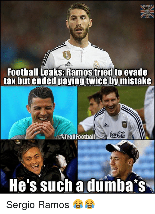 evade: Football Leaks: Ramos tried to evade  tax but ended paying tWiceby mistake  @Troll Football  He's such a dumba s Sergio Ramos 😂😂