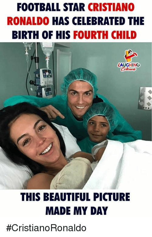 Beautiful, Cristiano Ronaldo, and Football: FOOTBALL STAR CRISTIANO  RONALDO HAS CELEBRATED THE  BIRTH OF HIS FOURTH CHILD  LAUGHING  THIS BEAUTIFUL PICTURE  MADE MY DAY #CristianoRonaldo