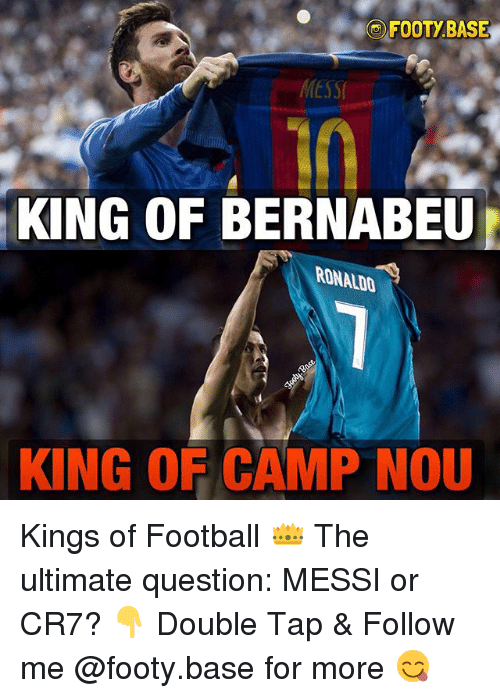 Football, Memes, and Messi: FOOTY BASE  MESSI  10  KING OF BERNABEU  RONALDO  KING OF CAMP NOU Kings of Football 👑 The ultimate question: MESSI or CR7? 👇 Double Tap & Follow me @footy.base for more 😋