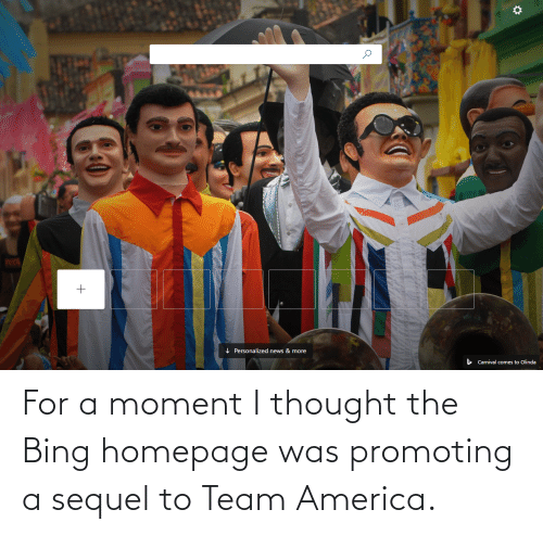 team america: For a moment I thought the Bing homepage was promoting a sequel to Team America.
