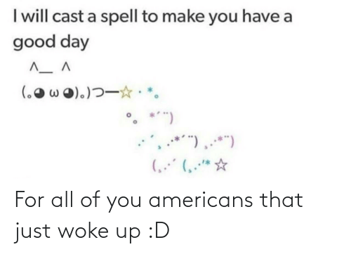 Woke Up: For all of you americans that just woke up :D