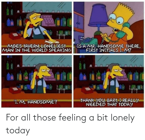 lonely: For all those feeling a bit lonely today