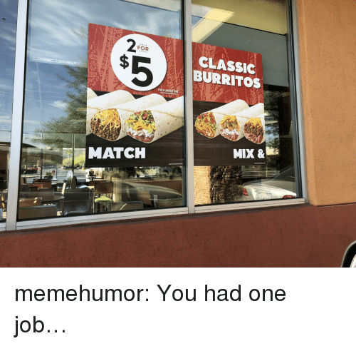 Tumblr, Blog, and Http: FOR  CLASSIC  BURRITOS  FOR A LIMITED TIME  MIX &  MATCH memehumor:  You had one job…