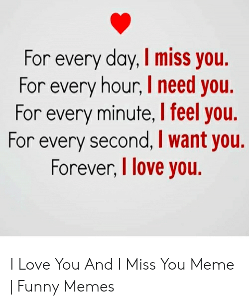And i need you and i miss you