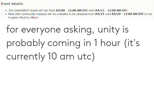 Coming In: for everyone asking, unity is probably coming in 1 hour (it's currently 10 am utc)