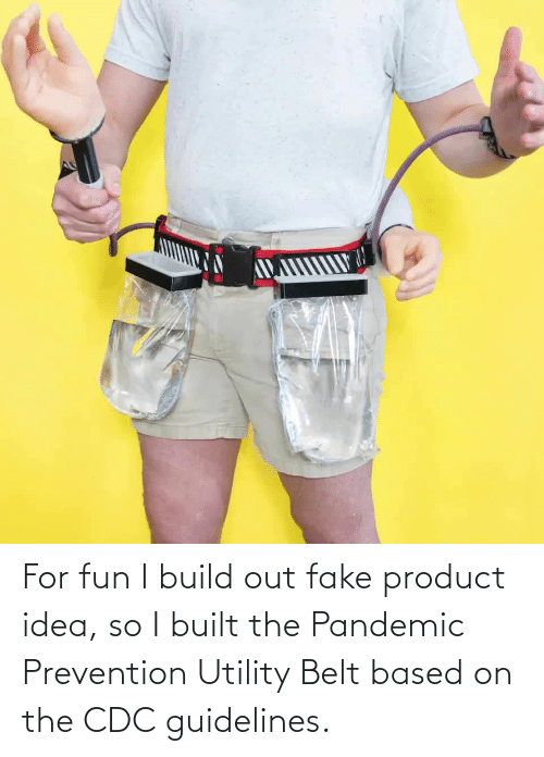 product: For fun I build out fake product idea, so I built the Pandemic Prevention Utility Belt based on the CDC guidelines.