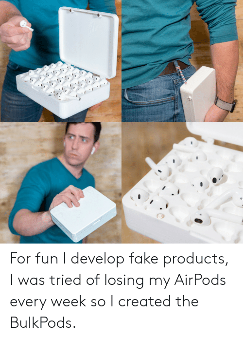 Fake, Fun, and For: For fun I develop fake products, I was tried of losing my AirPods every week so I created the BulkPods.