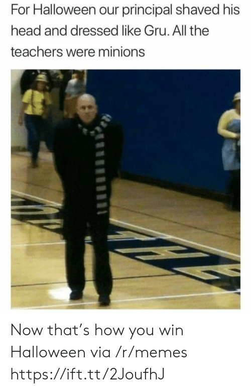 Gru: For Halloween our principal shaved his  head and dressed like Gru. All the  teachers were minions Now that's how you win Halloween via /r/memes https://ift.tt/2JoufhJ