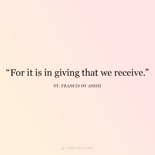 """Francis: """"For it is in giving that we receive.""""  ST. FRANCIS OF ASSISI  @_TYPELIKEAGIRL"""