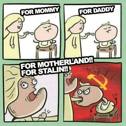Motherland: FOR MOMMY  FOR DADDY  FOR MOTHERLAND!!  FOR STALIN!!
