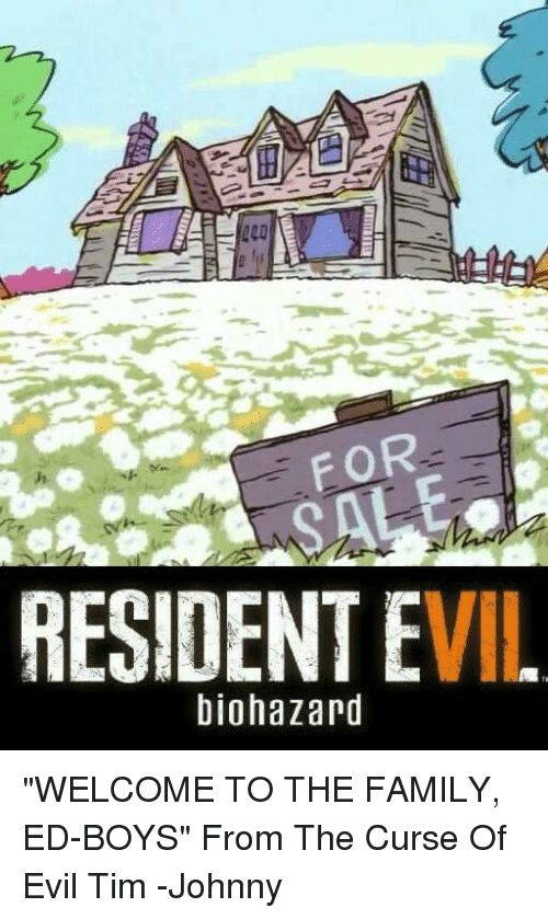 "Memes, 🤖, and Resident Evil: FOR  RESIDENT EVIL  biohazard ""WELCOME TO THE FAMILY, ED-BOYS"" From The Curse Of Evil Tim -Johnny"