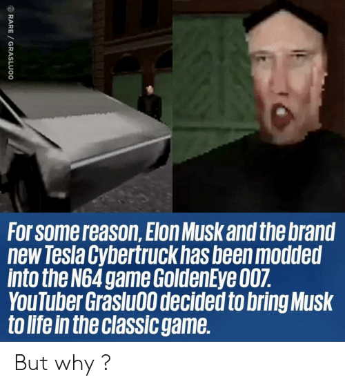 elon musk: For Some reason,Elon Musk and the brand  new Tesla Cybertruck has been modded  into the N64 game GoldenEye 007.  YouTuber Graslu00 decided to bring Musk  to life in the classic game.  RARE GRASLUOO But why ?