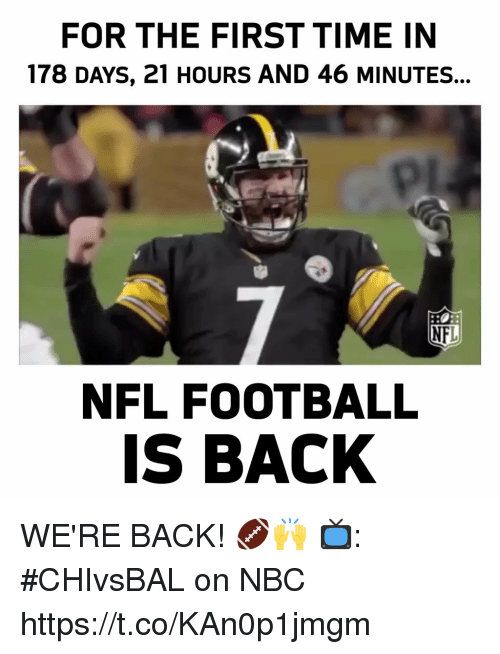 Nfl Football: FOR THE FIRST TIME IN  178 DAYS, 21 HOURS AND 46 MINUTES.  pl  NFL  NFL FOOTBALL  IS BACK WE'RE BACK! 🏈🙌  📺: #CHIvsBAL on NBC https://t.co/KAn0p1jmgm